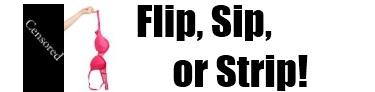 Flip, Sip, or Strip Drinking Game